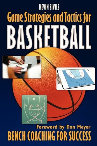 Game Strategies and Tactics for Basketball: Bench Coaching for Success por Kevin Sivils