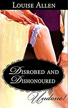 Disrobed and Dishonored (Mills & Boon Historical Undone) (Those Scandalous Ravenhursts) by [Allen, Louise]
