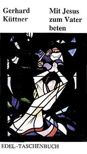 Mit Jesus zum Vater beten: Über das Gebet - Danksagung und Erfüllung mit dem Heiligen Geist - Räucheraltar (Edel-Taschenbücher)