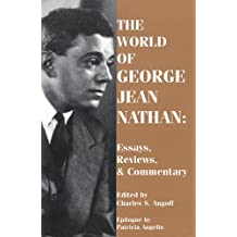 The World of George Jean Nathan: Essays, Reviews, & Commentary: Selected Reviews, Essays and Commentary