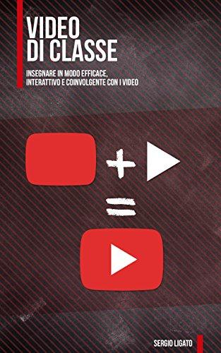 Video di Classe: Insegnare in modo efficace, interattivo e coinvolgente con i video. (Tecnologie di Classe) di [Ligato, Sergio]