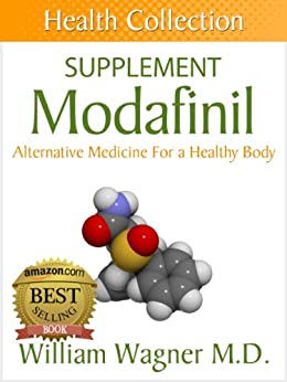 The Modafinil Supplement: Alternative Medicine for a Healthy Body (Health Collection) (English Edition) von [Wagner M.D., William]