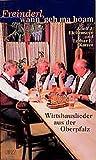 Freinderl, wann geh ma hoam: Wirtshauslieder aus der Oberpfalz und angrenzenden Gebieten - Adolf J. Eichenseer
