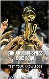 San Antonio Spurs Quiz Book - 50 Fun & Fact Filled Questions About NBA Basketball Team San Antonio Spurs (English Edition)