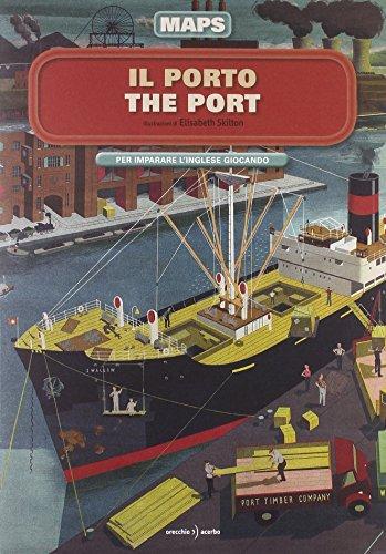 Il porto-The port. Maps. Con adesivi. Ediz. illustrata por Elisabeth Skilton