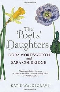 The Poets' Daughters: Dora Wordsworth and Sara Coleridge, by Katie Waldegrave