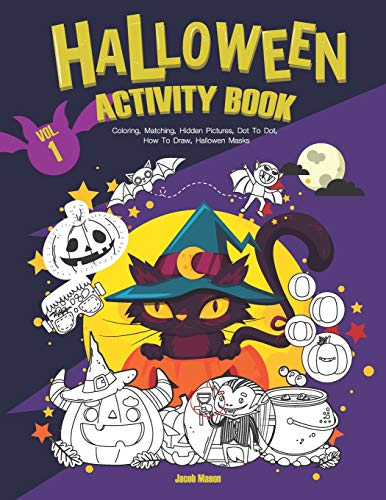 Halloween Activity Book VOL.1: Coloring, Matching, Hidden Pictures, Dot To Dot, How To Draw, Hallowen Masks (Halloween Childrens Books, Band 1)