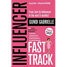 Influencer Fast Track: 10x Your Marketing & Branding for Coaches, Consultants, Professionals and Entrepreneurs!: Rapidly Grow Your Brand & Business, ... Volume 1 (Influencer Marketing Fast Track)