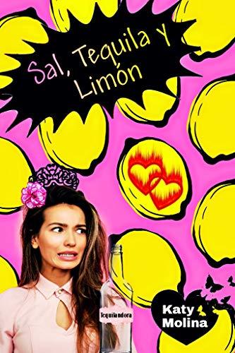 Sal, Tequila y Limón: serie las mujeres González, libro 2 por Katy  Molina