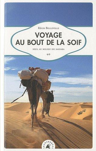 Voyage au bout de la soif : Seul au milieu du Sahara