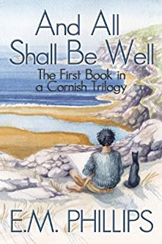 And All Shall Be Well (Cornish Trilogy Book 1) by [Phillips, E.M.]