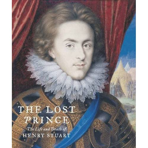 The Lost Prince: The Life & Death of Henry Stuart by Catharine MacLeod (2012-10-26)
