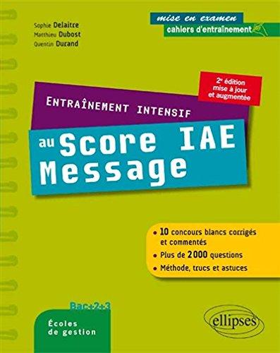 Entraînement Intensif au Score IAE Message Méthode Trucs Astuces 10 Concours Blancs Corrigés et Commentés