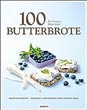 100 Butterbrote: Kreative Rezepte - herzhaft, vegetarisch oder einfach süss