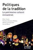 Politiques de la tradition - Le patrimoine culturel immatériel - 2ème edition: elle remplace le 9782889141739