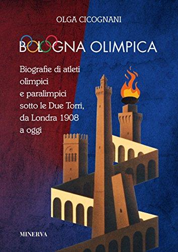 Bologna olimpica. Biografie di atleti olimpici e paralimpici sotto le Due Torri, da Londra 1908 a oggi (Sul filo di lana) por Olga Cicognani