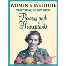 WI Practical Know-How Flowers and Houseplants