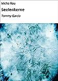 Seelenkerne: Tommy Garcia