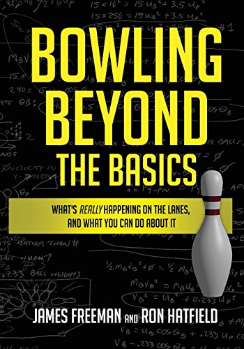 Bowling Beyond the Basics: What's Really Happening on the Lanes, and What You Can Do about It por James Freeman