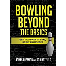 Bowling Beyond the Basics: What\'s Really Happening on the Lanes, and What You Can Do about It