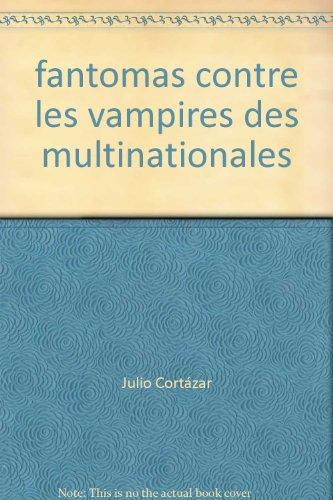 Fantômas contre les vampires des multinationales par Julio Cortázar
