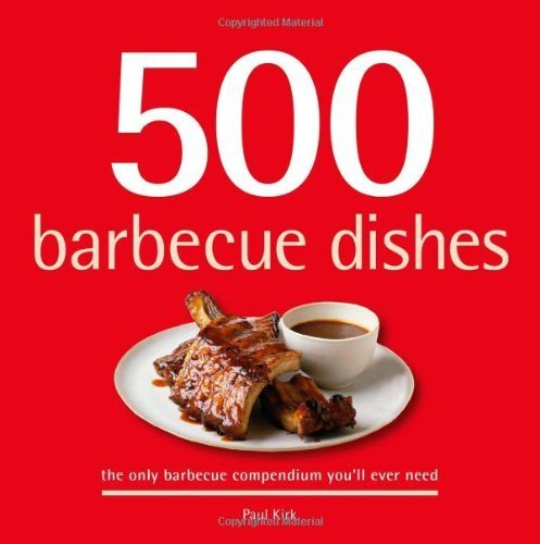 500 Barbecue Dishes: The Only Barbecue Compendium You'll Ever Need (500 Series Cookbooks) by Paul Kirk (2008) Hardcover