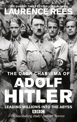 The Dark Charisma of Adolf Hitler - Laurence Rees