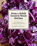 From a Polish Country House Kitchen: 90 Recipes for the Ultimate Comfort Food by Applebaum, Anne, Crittenden, Danielle (2012) Hardcover