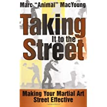 Taking it to the Street: Making Your Martial Art Street Effective