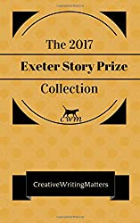 The 2017 Exeter Story Prize Collection: Nine Prizewinning Stories