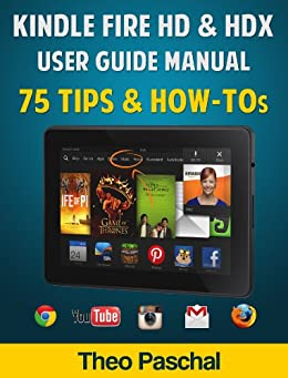 Kindle Fire HD & HDX - User Guide Manual: 75 Tips And HOW-TOs by [Paschal, Theo]