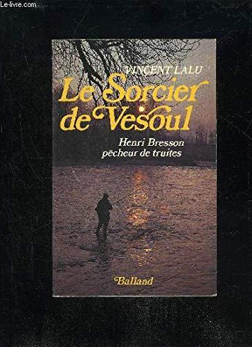 Le Sorcier de Vesoul : Henri Bresson, pêcheur de truites