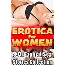 EROTICA FOR WOMEN : 90 EXPLICIT SEX STORIES COLLECTION (English Edition)