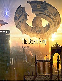 The Braxin King: Book One by [Dill, John]