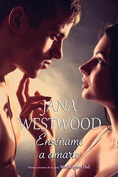 Enséñame a amarte: Worthington Hall I (Spanish Edition) by [Westwood, Jana]