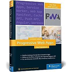 Progressive Web Apps: Das Praxisbuch. Entwicklung plattformübergreifender Apps für Browser, Windows, macOS, iOS, Android mit Angular und Workbox