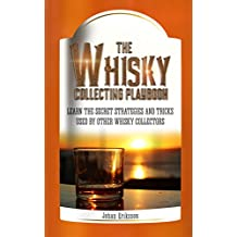The Whisky Collecting Playbook: Learn the secret strategies and tricks used by other whisky collectors (English Edition)
