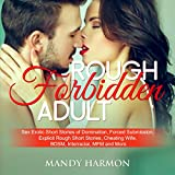 Rough Forbidden Adult: Sex Erotic Short Stories of Domination, Forced Submission, Explicit Rough Short Stories, Cheating Wife, BDSM, Interracial, MFM and More