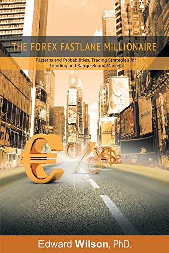 The Forex Fastlane Millionaire: Patterns and Probabilities, Trading Strategies for Trending and Range-Bound Markets (English Edition)