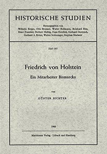 Friedrich von Holstein: Ein Mitarbeiter Bismarcks (Historische Studien)