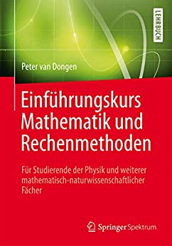 Einführungskurs Mathematik und Rechenmethoden: Für Studierende der Physik und weiterer mathematisch-naturwissenschaftlicher Fächer