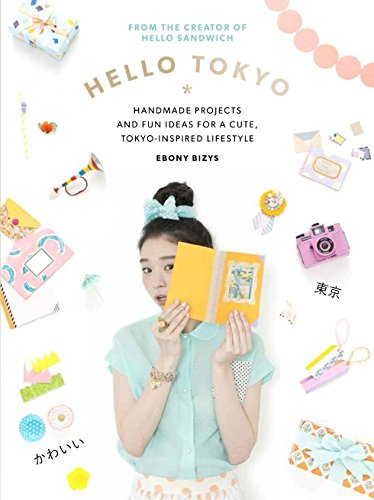 Hello Tokyo: Handmade projects and fun ideas for a cute Tokyo-inspired lifestyle