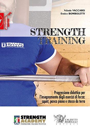 Strength training. Progressione didattica per l'insegnamento degli esercizi di forza: squat, panca piana, stacco da terra e loro varianti: 1 (Allenamento sportivo)