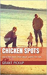 Chicken Spots: and a few more 'read aloud' poems for kids. (English Edition)