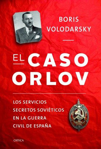 Descargar Libro El caso Orlov: Los servicios secretos soviéticos en la guerra civil española de Boris Volodarsky