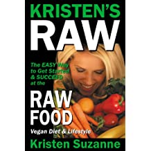 Kristen's Raw: The Easy Way to Get Started & Succeed at the Raw Food Vegan Diet & Lifestyle (English Edition)