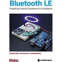 Bluetooth LE: Progetti per Arduino, Raspberry e smartphone
