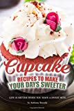 Best Cupcake Recipes - Cupcake Recipes to Make Your Days Sweeter: Life Review
