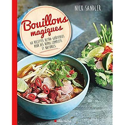Bouillons magiques: 60 recettes ultra-goûteuses pour des repas complets et naturels