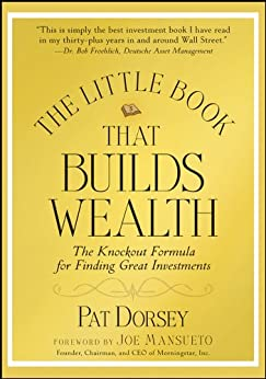 The Little Book That Builds Wealth: The Knockout Formula for Finding Great Investments (Little Books. Big Profits 12) by [Dorsey, Pat]